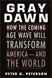 Gray Dawn: How the Coming Age Wave Will Transform America--and the World