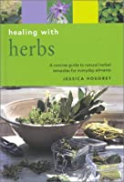 Healing With Herbs: A Concise Guide to Natural Herbal Remedies for Everyday Ailments (Essentials for Health & Harmony)