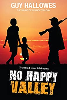 No Happy Valley: Shattered Colonial Dreams (Winds of Change Trilogy Book 1) by [Hallowes, Guy]