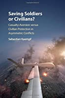 Saving Soldiers or Civilians?: Casualty-Aversion versus Civilian Protection in Asymmetric Conflicts