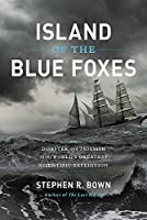 Island of the Blue Foxes: Disaster and Triumph on the World's Greatest Scientific Expedition (A Merloyd Lawrence Book)