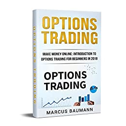 Options Trading: Make Money Online: Introduction To Options Trading For Beginners In 2018 by [Baumann, Marcus]