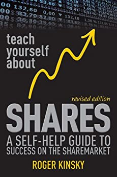 Teach Yourself About Shares: A Self-Help Guide to Success on the Sharemarket by [Kinsky, Roger]