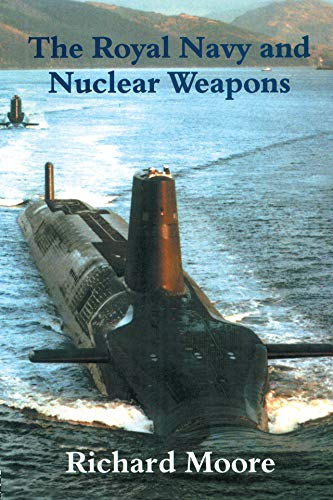 The Royal Navy and Nuclear Weapons (Cass Series: Naval Policy and History Book 14) (English Edition)