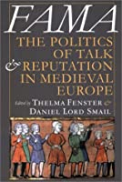 Fama: The Politics of Talk and Reputation in Medieval Europe