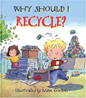 Why Should I Recycle? (Why Should I?)
