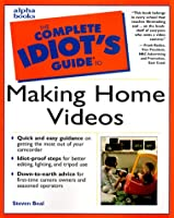 Complete Idiot's Guide to Making Home Videos (The Complete Idiot's Guide)
