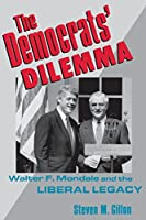 The Democrat's Dilemma: Walter F. Mondale and the Liberal Legacy (Columbia Studies in Contemporary American History)