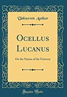Ocellus Lucanus: On the Nature of the Universe (Classic Reprint)