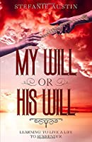 My Will or His Will: Learning To Live A Life To Surrender