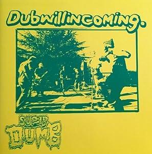 Dub will in coming. ダブ・ウィル・イン・カミング