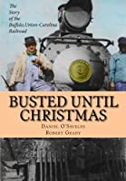 Busted Until Christmas: The Story of the Buffalo Union-Carolina Railroad and it's People [並行輸入品]