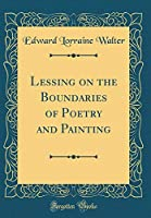 Lessing on the Boundaries of Poetry and Painting (Classic Reprint)
