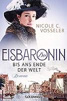 Die Eisbaronin - Bis ans Ende der Welt: Roman - Die Eisbaronin-Saga 1