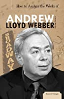 How to Analyze the Works of Andrew Lloyd Webber (Essential Critiques)