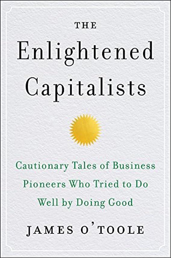 私虎規範The Enlightened Capitalists: Cautionary Tales of Business Pioneers Who Tried to Do Well by Doing Good (English Edition)