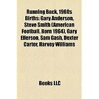 Running Back, 1960s Birth Introduction: Gary Anderson, Steve Smith (American Football, Born 1964), Gary Ellerson, Sam Gash, Dexter Carter