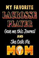 My Favorite Lacrosse Player Gave Me this Journal and she calls me MOM: Blank Lined 6x9 Keepsake Journal/Notebooks for Mothers day Birthday, Anniversary, Christmas, Thanksgiving, Holiday or any Occasional Gifts by Sons and Daughters who play Lacrosse