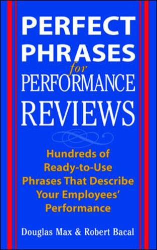 Download Perfect Phrases for Performance Reviews: Hundreds of Ready-to-Use Phrases That Describe Your Employees' Performance (Perfect Phrases Series) 007140838X