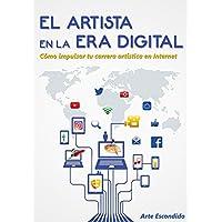 El Artista en la Era Digital: Cómo impulsar tu carrera artística en Internet (Spanish Edition)