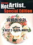 BEST PIANO HOT ARTIST SPECIAL EDITION 浜崎あゆみ A BEST2-BLACK&WHITE-