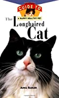 The Longhaired Cat: An Owner's Guide to a Happy Healthy Pet