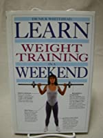 Learn Weight Training In A Weekend