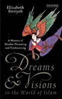 Dreams & Visions in the World of Islam: A History of Muslim Dreaming and Foreknowing (Library of Modern Religion)