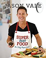Super Fast Food: No Chef Required! by Jason Vale(2016-11-01)