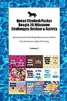 Queen Elizabeth Pocket Beagle 20 Milestone Challenges: Outdoor & Activity Queen Elizabeth Pocket Beagle Milestones for Outdoor Fun, Socialization, Agility & Training Volume 2