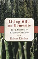 Living Wild and Domestic: The Education of a Hunter-Gardener