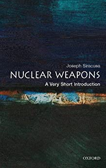 Nuclear Weapons: A Very Short Introduction (Very Short Introductions) by [Siracusa, Joseph M.]