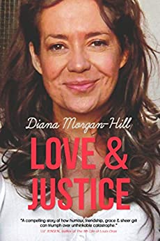 LOVE AND JUSTICE: A Compelling True Story Of Triumph Over Tragedy by [Morgan-Hill, Diana]