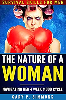 The Nature of a Woman: Navigating Her 4 Week Mood Cycle by [Simmons, Gary P.]