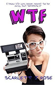 WTF (The FML Series Book 2) by [Rose, Scarlett J]