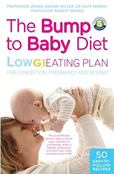 The Bump to Baby Diet: Low GI Eating Plan for Conception, Pregnancy and Beyond (The Low GI Diet) by [Brand-Miller, Professor Jennie, Kate, Dr Marsh, Robert, Professor Moses]