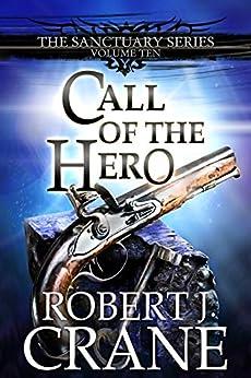 Call of the Hero (The Sanctuary Series Book 10) by [Crane, Robert J.]