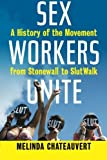 Sex Workers Unite: A History of the Movement from Stonewall to SlutWalk by Melinda Chateauvert(2015-03-10) 画像