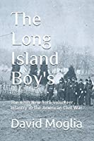 The Long Island Boy's: The 67th New York Volunteer Infantry in the American Civil War