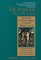 The Anatomy of Loving: The Story of Man's Quest to Know What Love Is