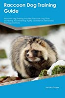 Raccoon Dog Training Guide Raccoon Dog Training Includes: Raccoon Dog Tricks, Socializing, Housetraining, Agility, Obedience, Behavioral Training and More