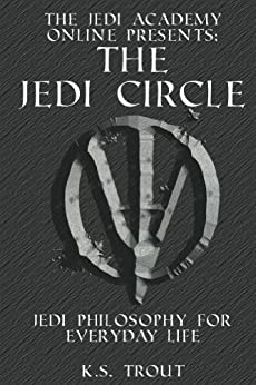 The Jedi Circle: Jedi Philosophy for Everyday Life (The Jedi Academy Online Presents: Book 2) by [Trout, Kevin]