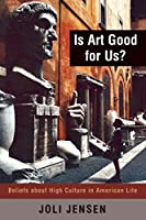Is Art Good for Us?: Beliefs about High Culture in American Life (Rowm06  13 06 2019)
