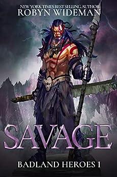 Savage (Badland Heroes Book 1) by [Wideman, Robyn]