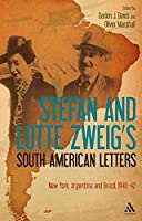 Stefan and Lotte Zweig's South American Letters: New York, Argentina and Brazil, 1940-42