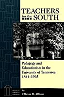 Teachers for the South: Pedagogy and Educationists in the University of Tennessee, 1844-1995 (History of Schools and Schooling)
