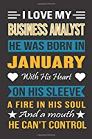 I Love My Business Analyst He Was Born In January With His Heart On His Sleeve A Fire In His Soul And A Mouth He Can't Control: Business Analyst Birthday Journal, Best Gift for Man and Women