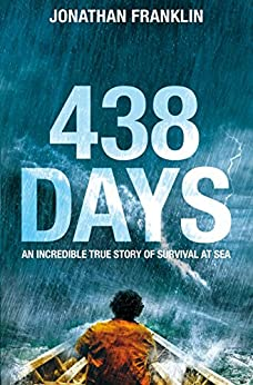 438 Days: An Incredible True Story of Survival at Sea: An Extraordinary True Story of Survival at Sea by [Franklin, Jonathan]