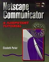 Netscape Communicator: A Jumpstart Tutorial