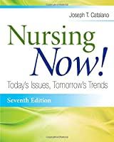 Nursing Now!: Today's Issues, Tomorrows Trends (Nursing Now!: Today's Issues, Tomorrow's Trends)